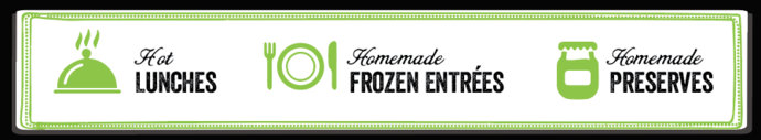 Hot Lunches, Homemade Frozen Entrees, Homeade Preserves