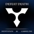 Defeat Death Meditation Gabriel Dee, Immortality Org.