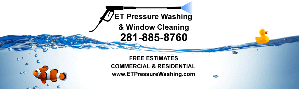 ET Pressure Washing Service and Window Cleaning Service in Houston Texas