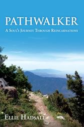 Book, Pathwalker, A Soul's Journey Through Reincarnations, parallel lives, multi universes, doppelganger, ellie hadsall, agnihotra, meditation