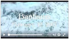 Baptism Service from 2/12/2017