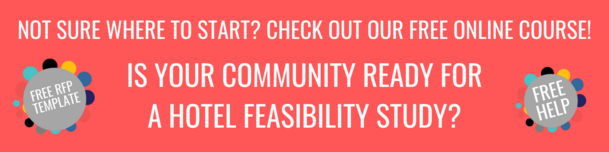 FREE COURSE - IS YOUR COMMUNITY READY FOR A HOTEL FEASIBILITY STUDY?