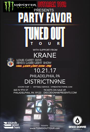 Disco Donnie Presents x Sounds Good Here Presents: Monster Energy Outbreak Tour with Party Favor: Tuned Out Tour - Philadelphia, PA with KRANE - Saturday October 21 at District N9NE - Tickets on sale now: https://www.hive.co/l/partyfavor1021 - Laser Show by: Louis Capet XXVI - www.LaserLightShow.ORG - Bottle, VIP Service - vip @ districtn9ne
