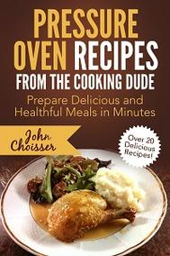 Pressure Oven Recipes from the Cooking Dude