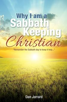 Pastor Dan Jarrard explains why he is a Sabbath keeping Christian.