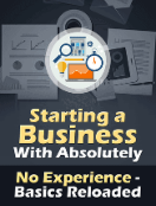 Starting a Business With Absolutely No Experiene Basics Reloaded