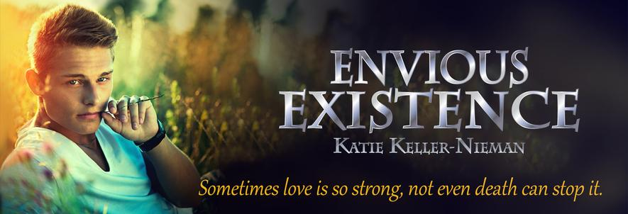Envious Existence Book 3 in The Envious Series. Sometimes love is so strong not even death can stop it.
