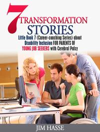 "Cover of Little Book 7: ""7 Transformation Stories about Disability Inclusion for Parents of Young Job Seekers with Cerebral Palsy,"" showing young man in wheelchair fully included in a business meeting."