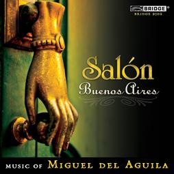 SALON BUENOS AIRES, Bridge Records, CD, Camerata San Antonio Grammy nominated, for best Classical Album, and best Contemporary Classical Composition Charango Capriccioso, Presto,Life is a Dream, Clocks American composers, Miguel del Aguila, composer,composing,classical,music,contemporary,American,latin,hispanic,modern,South American,Argentina,del Águila, Buenos Aires,compositores,contemporaneos,actuales,uruguay,komponist,compositeur,musik Award winning