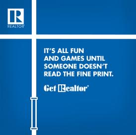 It's All Fun & Games Until Someone Doesn't Read the Fine Print. Get REALTOR®