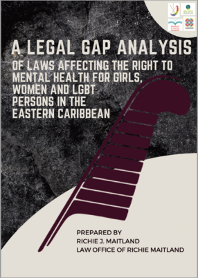 A Legal Gap Analysis of laws affecting the right to mental health for girls, women and LGBT persons in the eastern Caribbean