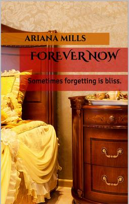 Forever Now, Book One, Forgotten Encounters Trilogy by Ariana Mills