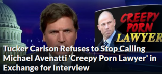 Tucker Carlson Refuses to Stop Calling Michael Avenatti 'Creepy Porn Lawyer' in Exchange for Interview