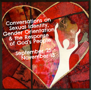 Conversations on Sexual Identity, Gender Orientation, and the Response of God's People September 25 - November 13