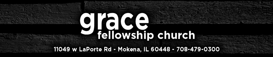 Grace Fellowship Church in Mokena, IL 11049 w LaPorte Rd 708.479.0300