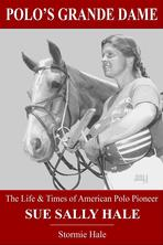 Polo's Grande Dame - The Life & Times of American Polo Pioneer Sue Sally Hale