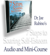 7 Steps to Soaring Self Esteem Audio and Mini Course Dr. Joe Rubino