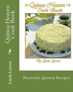 Quinoa Heaven Cook Book by Linda Larson