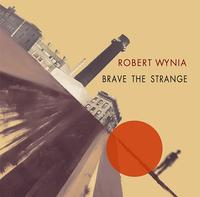 Robert Wynia - Brave The Strange