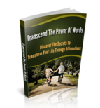 Transcend the Power of Words Discover the Secret to Transform your Life Through Affirmations
