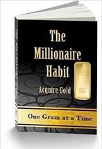 The Millionaire Habit is based on foundational principles that not only create wealth but manage and sustain that wealth once it s created. The three foundational principles consist of spending less than you earn, taking a portion of what you save and transporting it into the superior asset of gold bullion and then increasing your earning capacity.