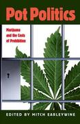 Pot Politics: Marijuana and the Costs of Prohibition by Mitch Earleywine