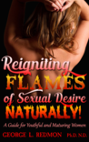 Reigniting the Flames of Sexual Desire Naturally!