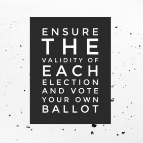 Ensure the Validity of Each Election & Vote Your Own Ballot