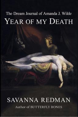 Short Stories, Dreams, 'The Dream Journal of Amanda J. Wilde - Year of My Death' by Savanna Redman