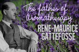 Rene Maurice Gattefosse is considered the father of Aromatherapy