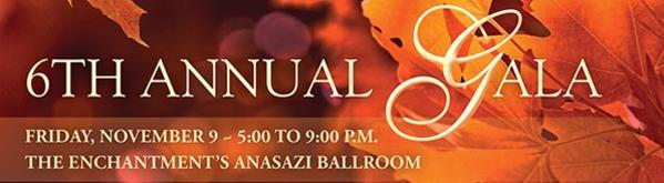 6th Annual Gala Nov. 9 at Enchantment's Anasazi Ballroom
