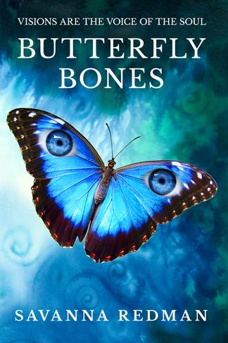 Butterfly Bones - Visions are the Voice of the Soul. Novel by Savanna Redman
