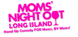 Moms Night Out Long Island Comedy