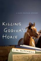 Cover for Killing Godiva's Horse, by J.M. Mitchell