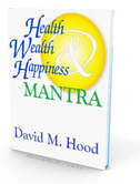 Health, Wealth, Happiness Mantra David M. Hood