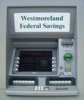 One of Westmoreland Federal Savings' ATMs