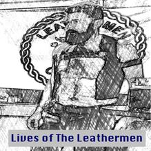 Lives of The Leathermen