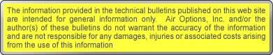 The information provided in the technical bulletins published on this web site are intended for general information only. Air Options, Inc. and/or the author(s) of these bulletins do not warrant the accuracy of the information and are not responsible for any damages, injuries or associated costs arising from the use of this information.