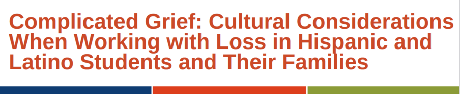 Complicated Grief: Cultural ConsiderationsWhen Working with Loss in Hispanic andLatino Students and Their Families