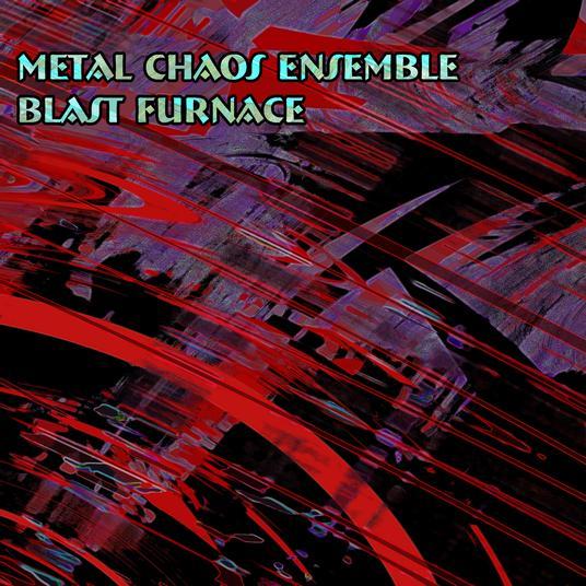 Metal Chaos Ensemble - Blast Furnace