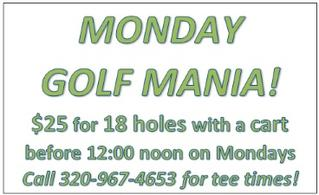 Monday Golf Mania! $25 for 18 holes of golf with a cart!
