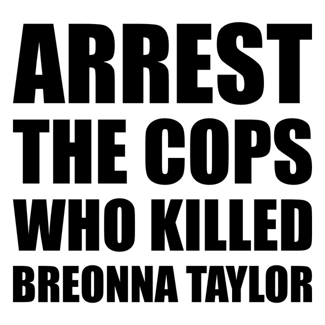 Arrest the cops who killed Breonna Taylor.