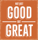 Decorative saying. Not just good, but great