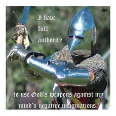 I have full authority to use God's weapons against my mind's negative imaginations.