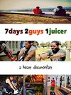 7 days 2 guys 1 juicer poster