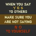When you say yes to others, make sure you are not saying, NO TO YOURSELF. Quote Artist & Author: Elizabeth Medina