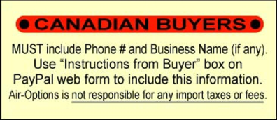 Canadian Buyers MUST include Phone # and Business Name in Order. Air Options is NOT responsible for import taxes or fees.