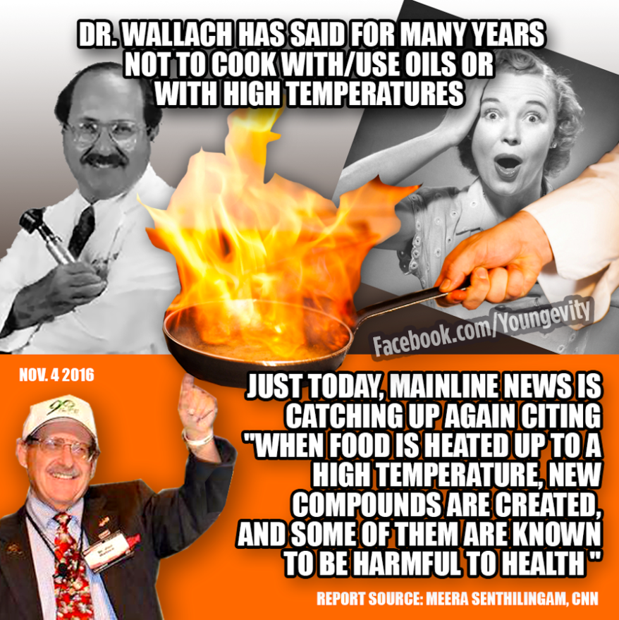 Dr. Wallach Has Said For Many Years Not To Cook With / Use Oils Or With High Temperatures!