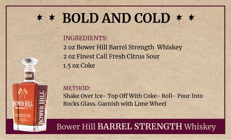 Bold and Cold, Bower Hill Barrel Strength Whiskey Recipe