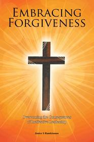 Embracing Forgiveness by J. S. Ramkissoon